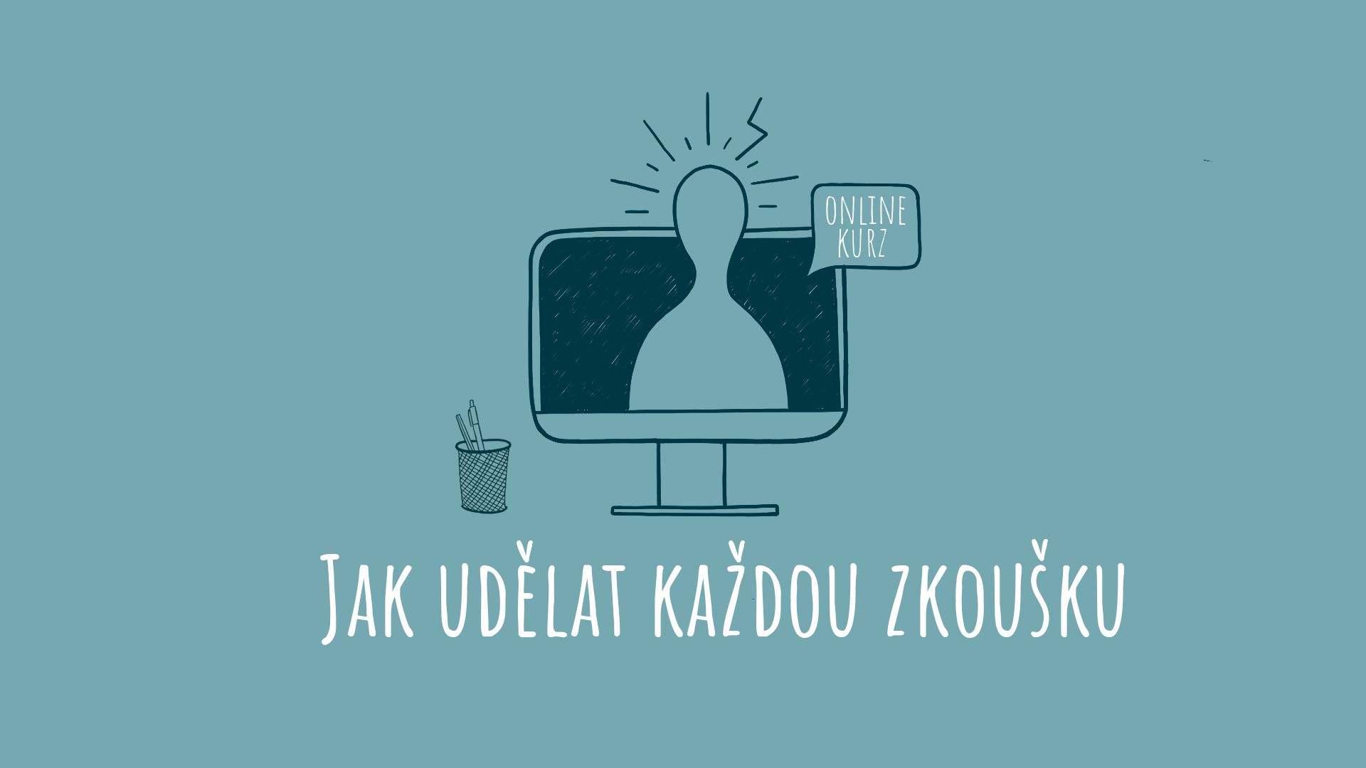 Online kurz Jak udělat každou zkoušku